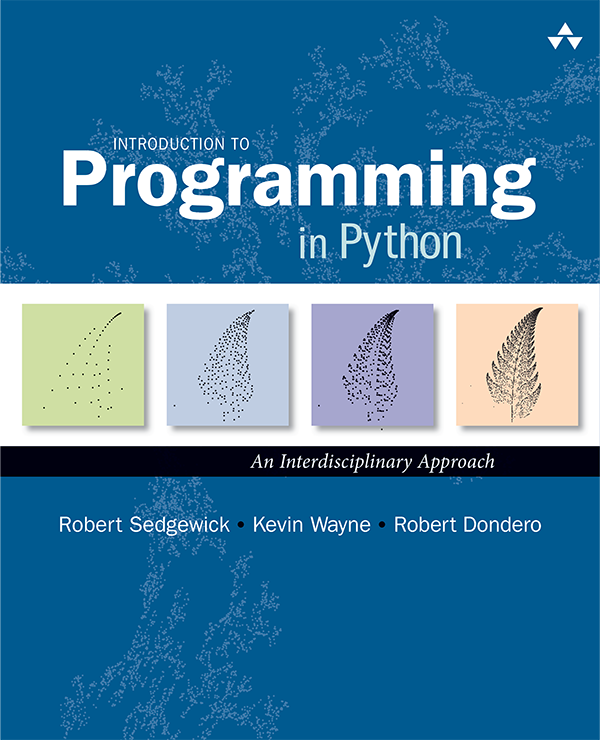 Introduction to Programming in Python                by Robert Sedgewick, Kevin Wayne, and Robert Dondero